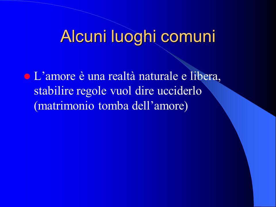 Alcuni luoghi comuni L'amore è una realtà naturale e libera, stabilire regole vuol dire ucciderlo (matrimonio tomba dell'amore)