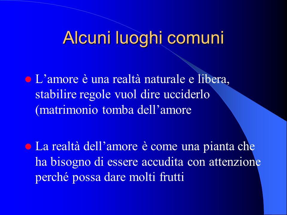 Alcuni luoghi comuni L'amore è una realtà naturale e libera, stabilire regole vuol dire ucciderlo (matrimonio tomba dell'amore.