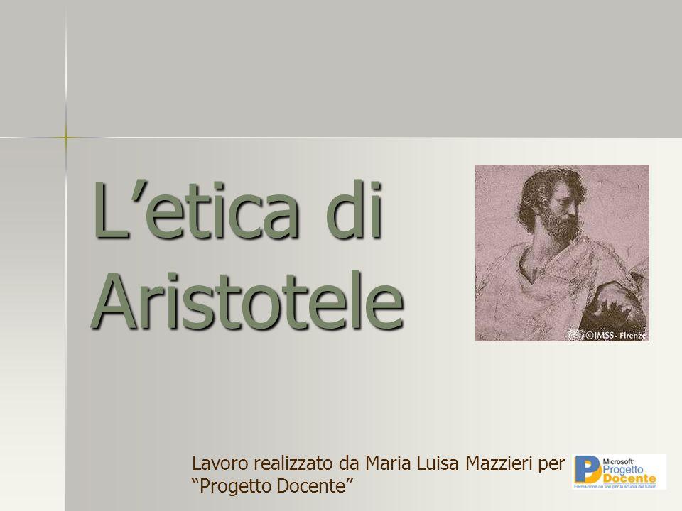 L'etica di Aristotele Lavoro realizzato da Maria Luisa Mazzieri per Progetto Docente