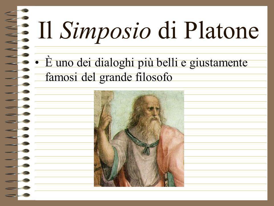 Il Simposio di Platone È uno dei dialoghi più belli e giustamente famosi del grande filosofo
