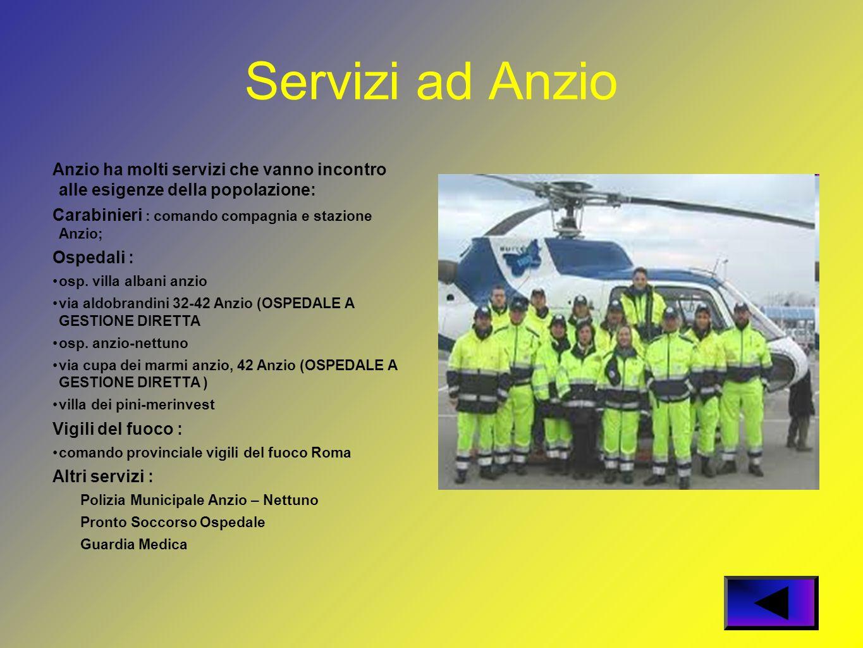Servizi ad Anzio Anzio ha molti servizi che vanno incontro alle esigenze della popolazione: Carabinieri : comando compagnia e stazione Anzio;