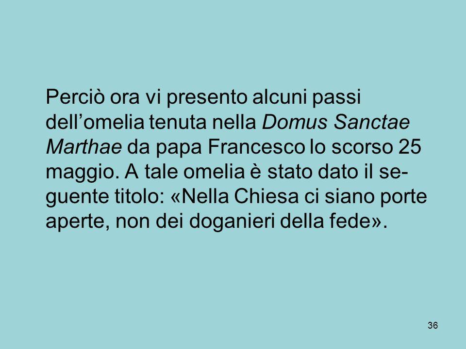 Perciò ora vi presento alcuni passi dell'omelia tenuta nella Domus Sanctae Marthae da papa Francesco lo scorso 25 maggio.