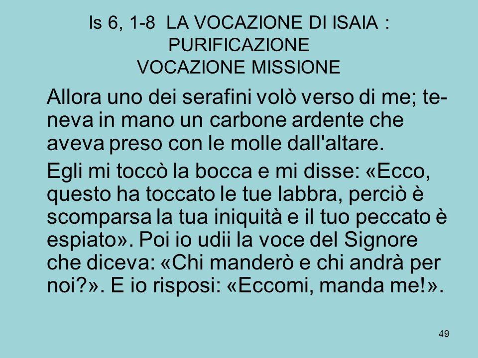 Is 6, 1-8 LA VOCAZIONE DI ISAIA : PURIFICAZIONE VOCAZIONE MISSIONE
