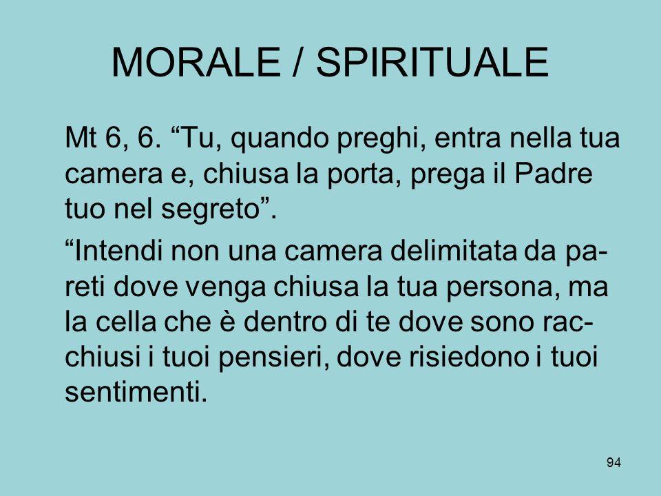 MORALE / SPIRITUALE Mt 6, 6. Tu, quando preghi, entra nella tua camera e, chiusa la porta, prega il Padre tuo nel segreto .