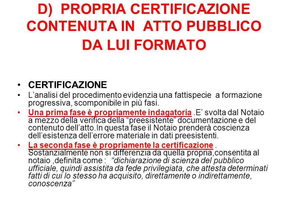 D) PROPRIA CERTIFICAZIONE CONTENUTA IN ATTO PUBBLICO DA LUI FORMATO