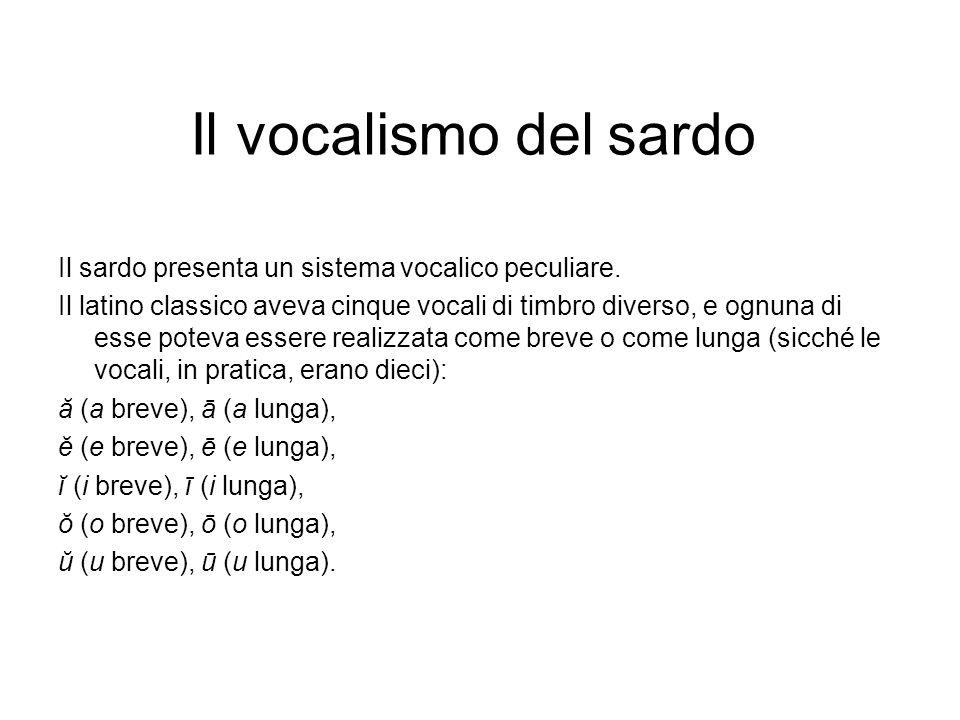 Il vocalismo del sardo Il sardo presenta un sistema vocalico peculiare.