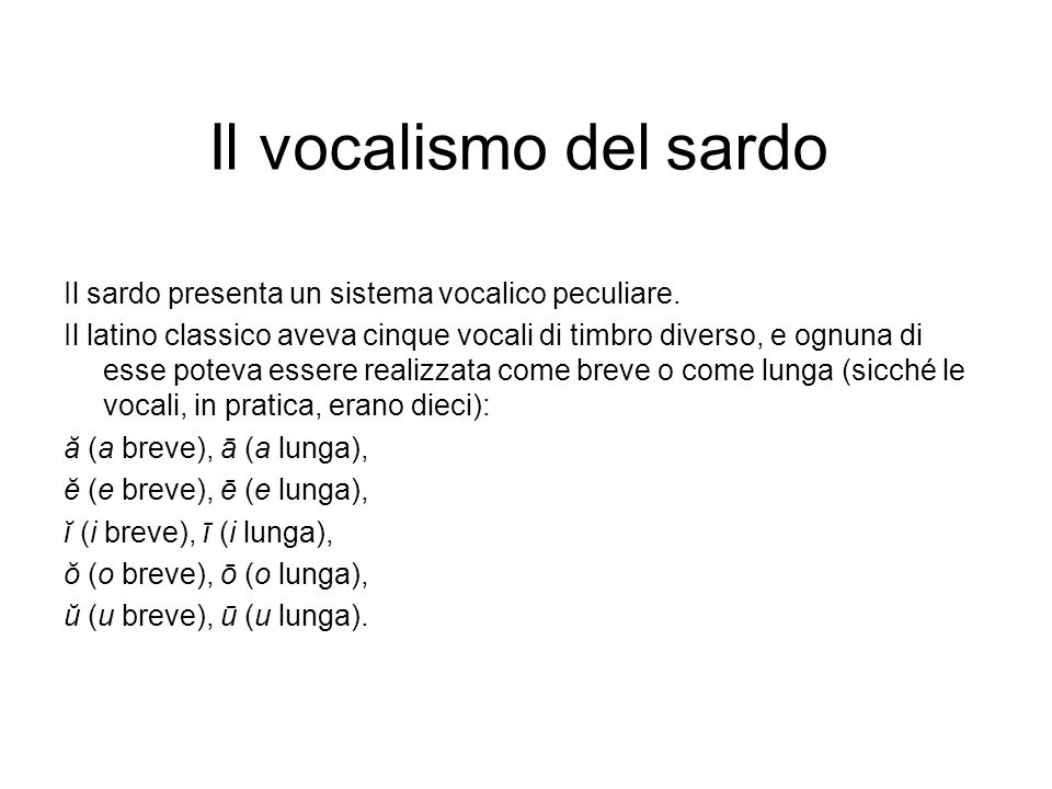 Il vocalismo del sardoIl sardo presenta un sistema vocalico peculiare.