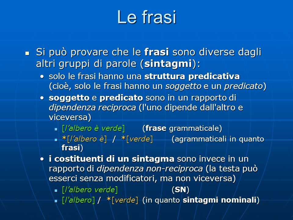 Le frasiSi può provare che le frasi sono diverse dagli altri gruppi di parole (sintagmi):