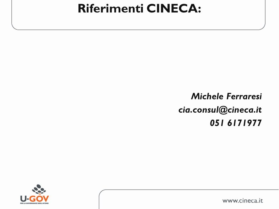 Riferimenti CINECA: Michele Ferraresi cia.consul@cineca.it 051 6171977