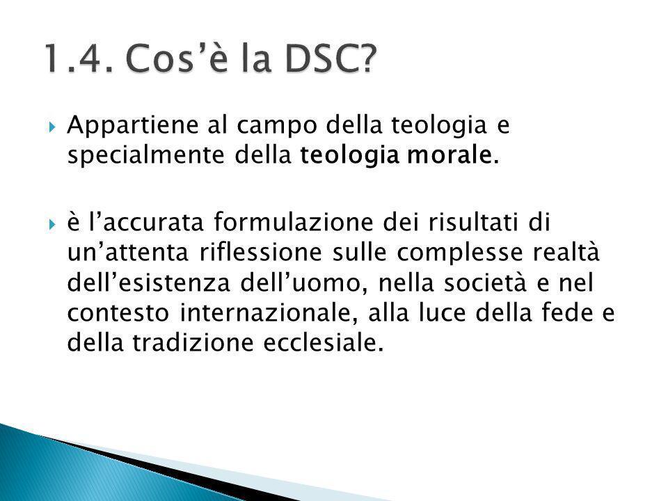 1.4. Cos'è la DSC Appartiene al campo della teologia e specialmente della teologia morale.