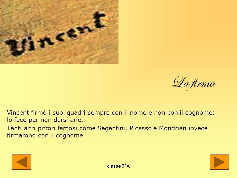 La firma Vincent firmò i suoi quadri sempre con il nome e non con il cognome: lo fece per non darsi arie.