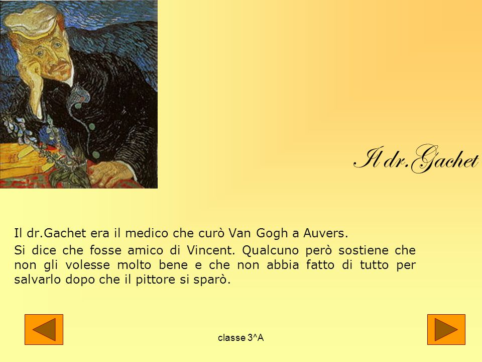 Il dr.Gachet Il dr.Gachet era il medico che curò Van Gogh a Auvers.