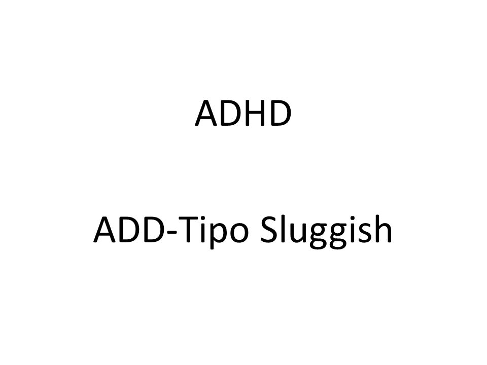 ADHD ADD-Tipo Sluggish