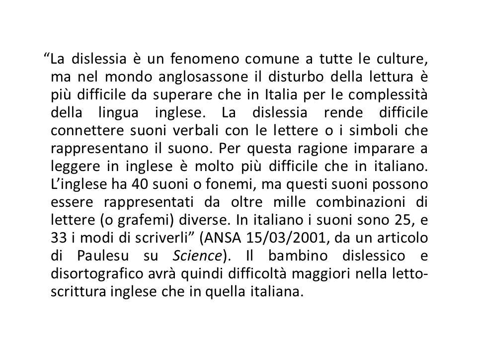 La dislessia è un fenomeno comune a tutte le culture, ma nel mondo anglosassone il disturbo della lettura è più difficile da superare che in Italia per le complessità della lingua inglese.