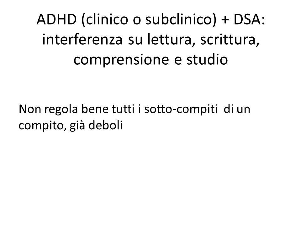 ADHD (clinico o subclinico) + DSA: interferenza su lettura, scrittura, comprensione e studio