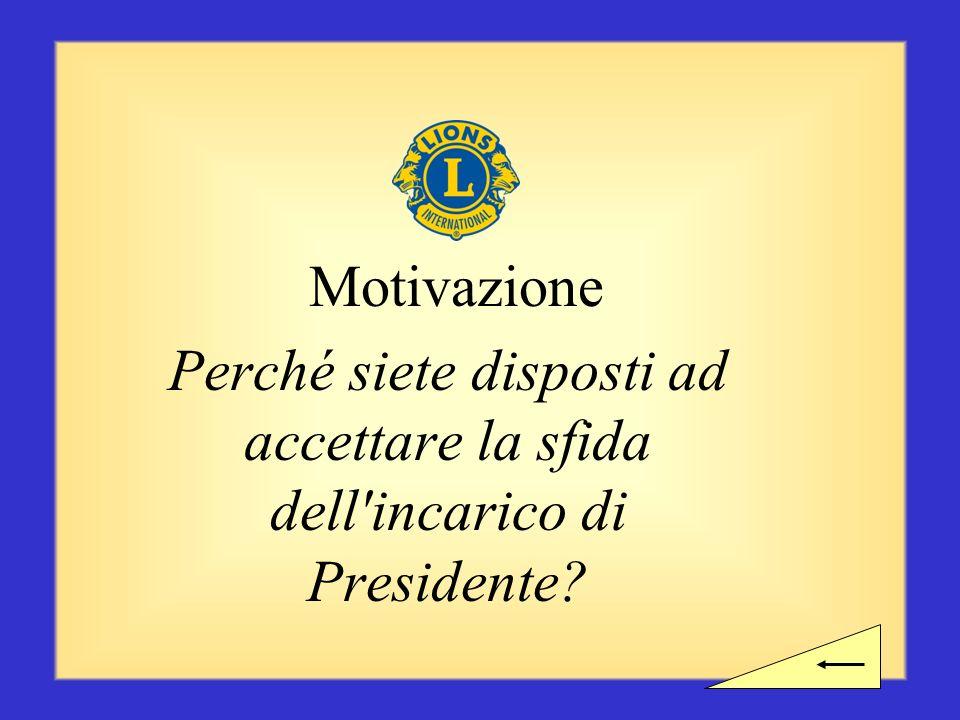 Motivazione Perché siete disposti ad accettare la sfida dell incarico di Presidente