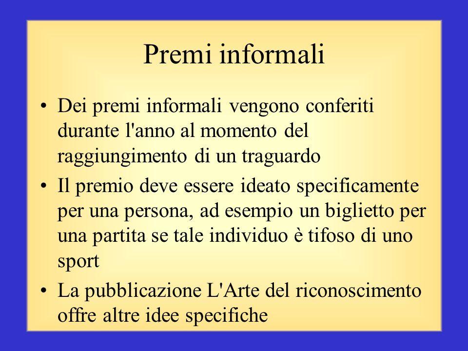 Premi informali Dei premi informali vengono conferiti durante l anno al momento del raggiungimento di un traguardo.