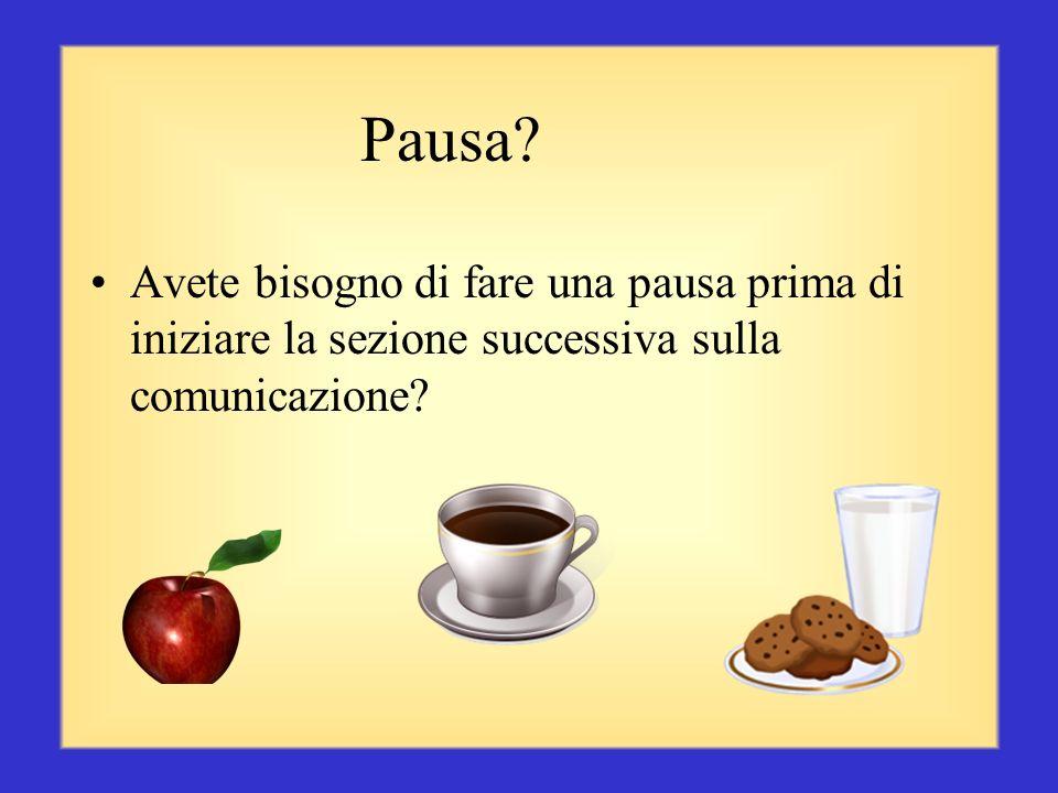 Pausa Avete bisogno di fare una pausa prima di iniziare la sezione successiva sulla comunicazione