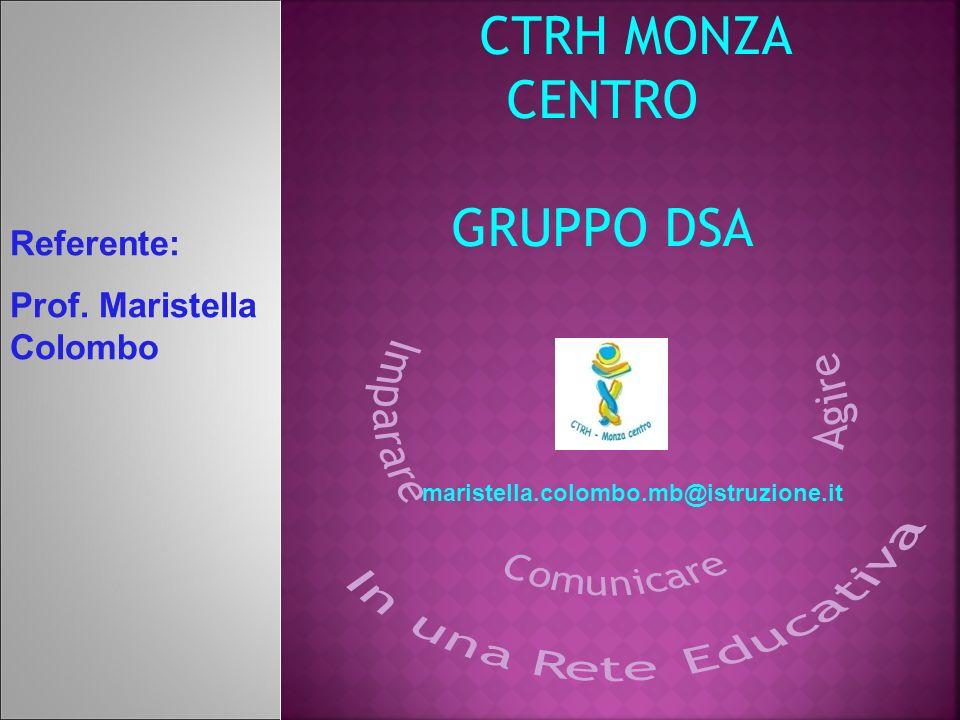 CTRH MONZA CENTRO GRUPPO DSA Referente: Prof. Maristella Colombo
