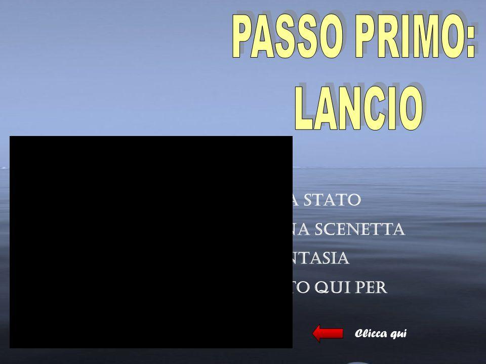 PASSO PRIMO: LANCIO Il nostro lancio originariamente era stato