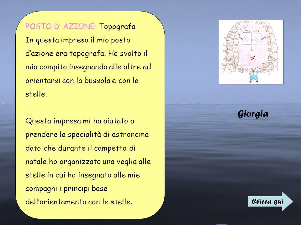 Giorgia POSTO D' AZIONE: Topografa In questa impresa il mio posto