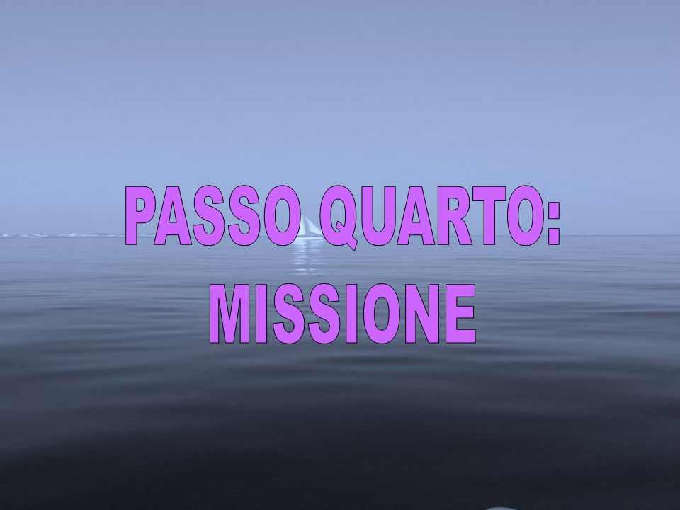 PASSO QUARTO: MISSIONE