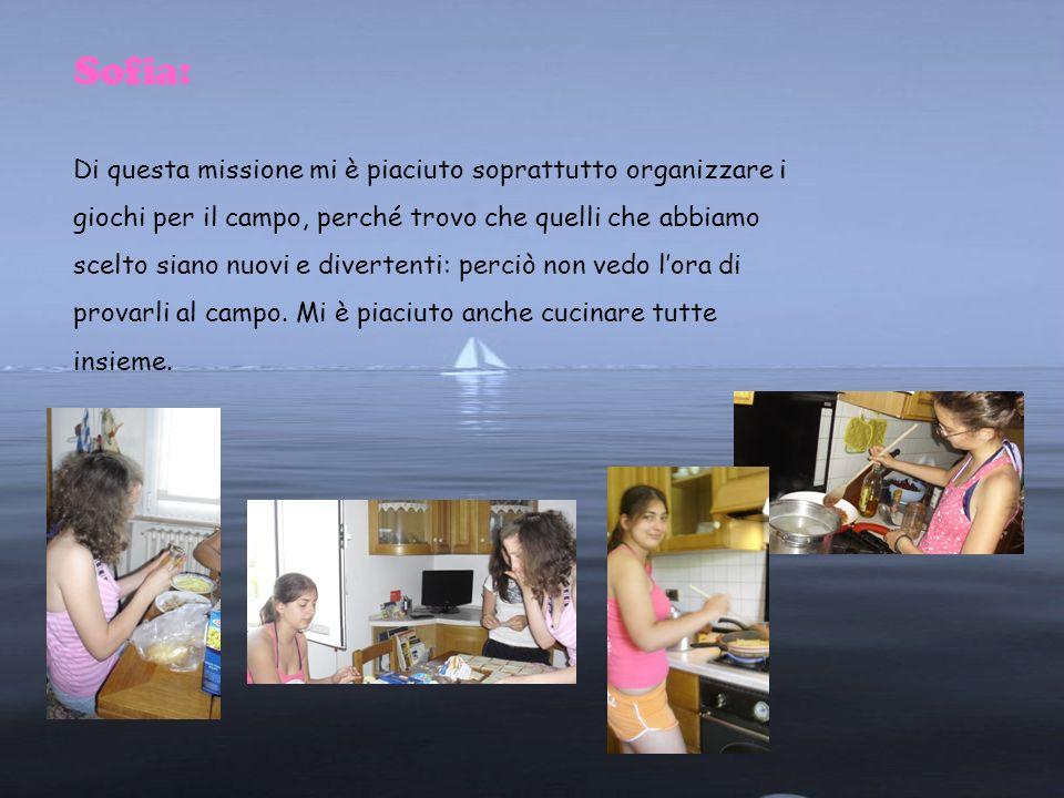Sofia: Di questa missione mi è piaciuto soprattutto organizzare i
