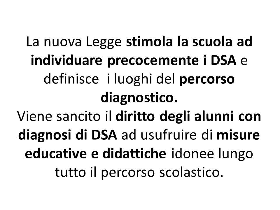 La nuova Legge stimola la scuola ad individuare precocemente i DSA e definisce i luoghi del percorso diagnostico.