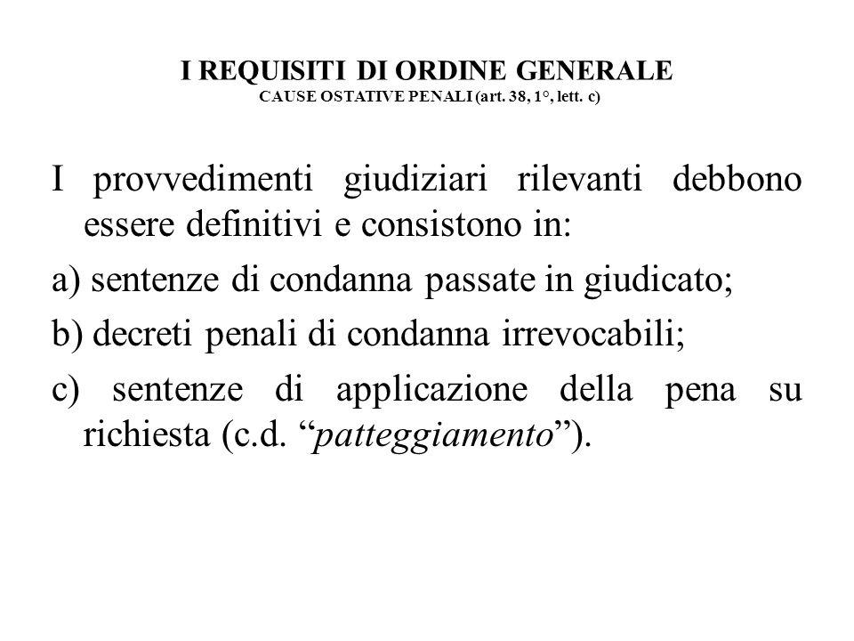 I REQUISITI DI ORDINE GENERALE CAUSE OSTATIVE PENALI (art. 38, 1°, lett. c)