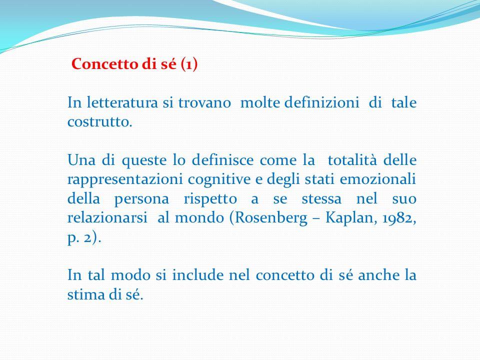 Concetto di sé (1) In letteratura si trovano molte definizioni di tale costrutto.