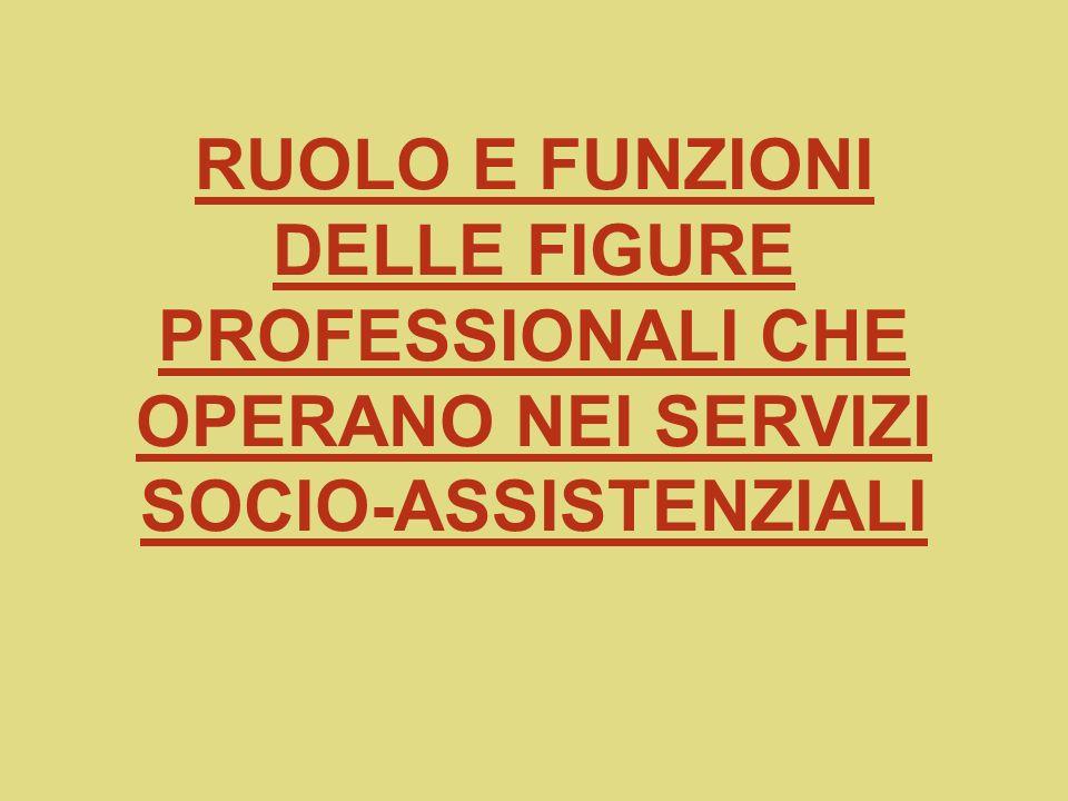 RUOLO E FUNZIONI DELLE FIGURE PROFESSIONALI CHE OPERANO NEI SERVIZI SOCIO-ASSISTENZIALI