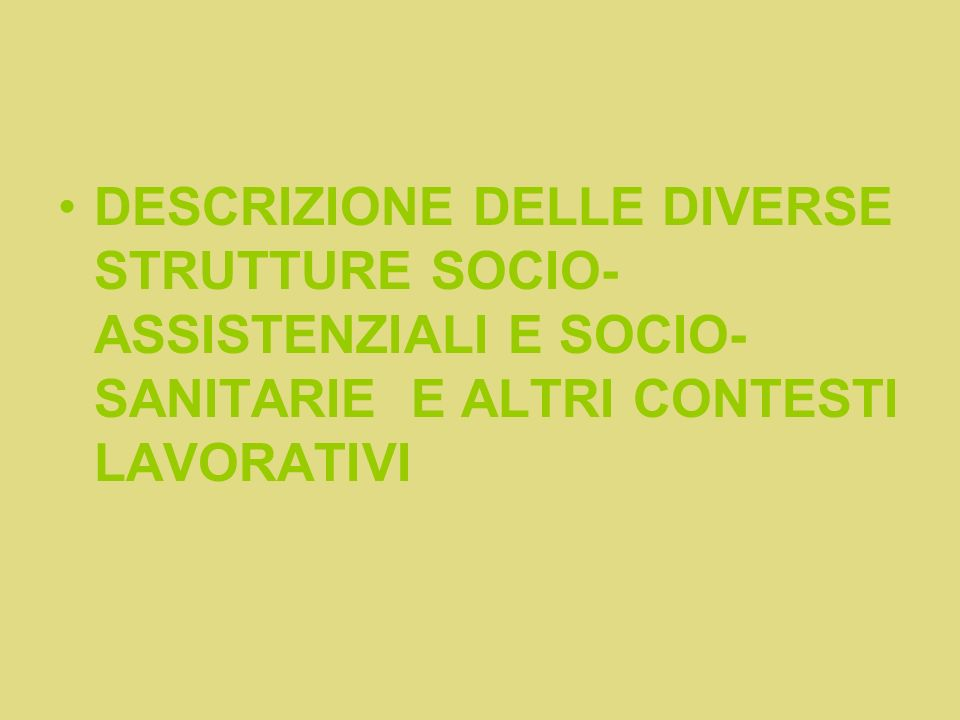 DESCRIZIONE DELLE DIVERSE STRUTTURE SOCIO-ASSISTENZIALI E SOCIO-SANITARIE E ALTRI CONTESTI LAVORATIVI