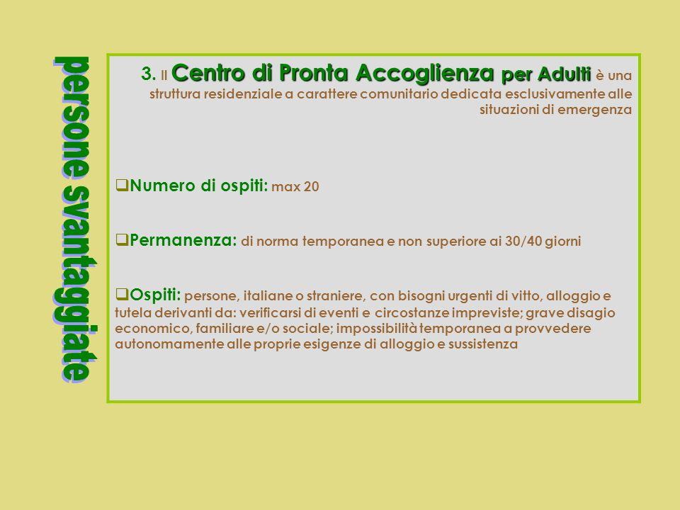 3. Il Centro di Pronta Accoglienza per Adulti è una struttura residenziale a carattere comunitario dedicata esclusivamente alle situazioni di emergenza
