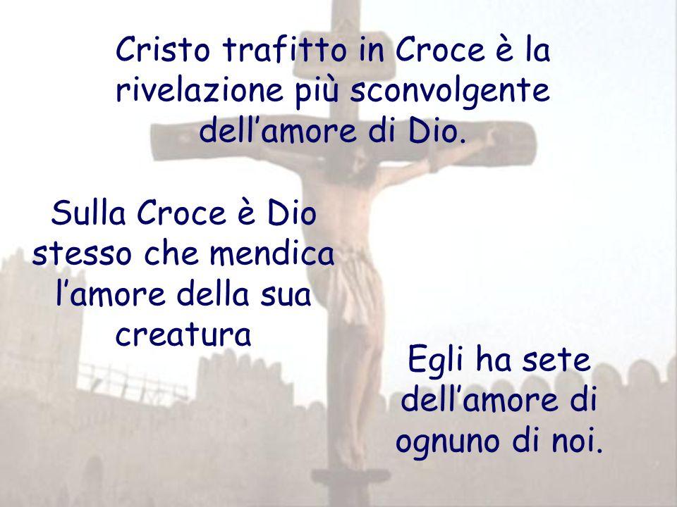 Sulla Croce è Dio stesso che mendica l'amore della sua creatura