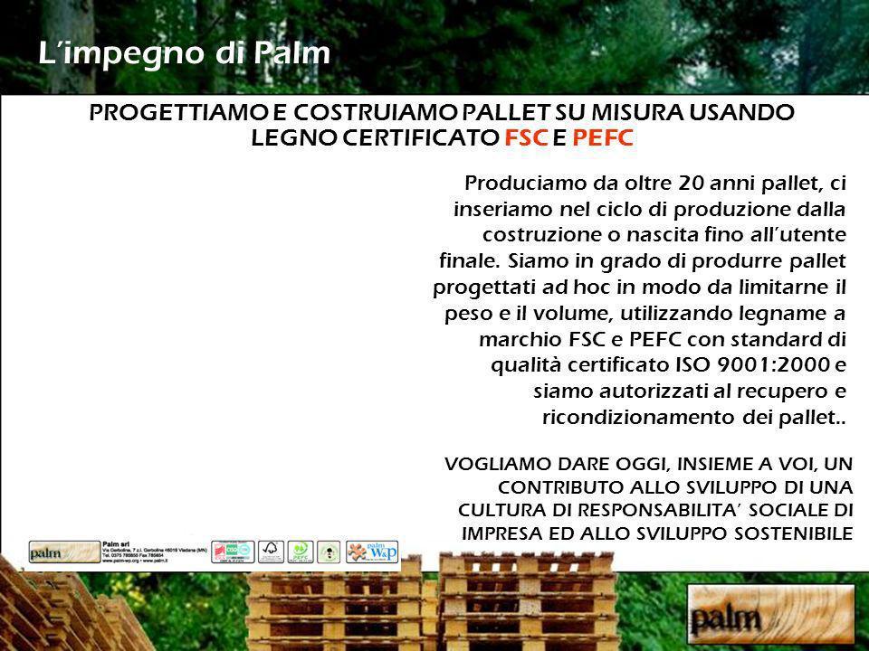 L'impegno di Palm PROGETTIAMO E COSTRUIAMO PALLET SU MISURA USANDO LEGNO CERTIFICATO FSC E PEFC.