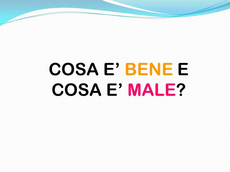 COSA E' BENE E COSA E' MALE
