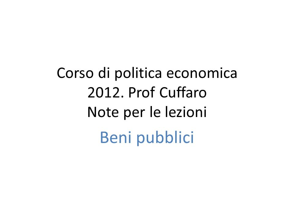 Corso di politica economica 2012. Prof Cuffaro Note per le lezioni