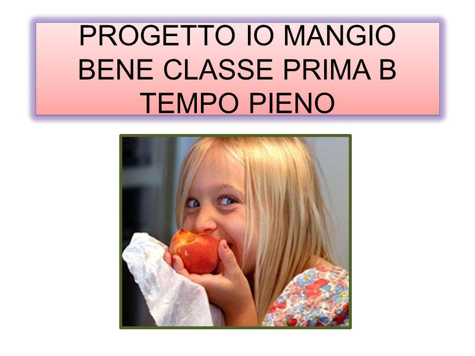 PROGETTO IO MANGIO BENE CLASSE PRIMA B TEMPO PIENO