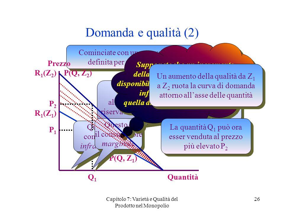 Domanda e qualità (2) Supponete che un incremento della qualità aumenti di più la. disponibilità a pagare dei consumatori.
