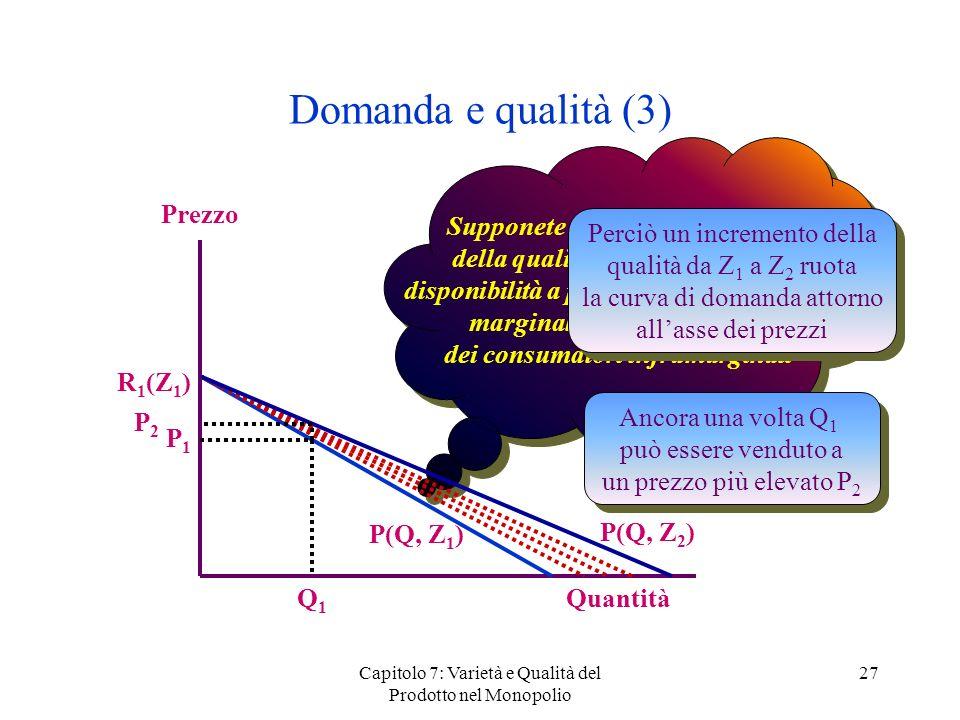 Domanda e qualità (3) Supponete ora che un incremento della qualità aumenti di più la.