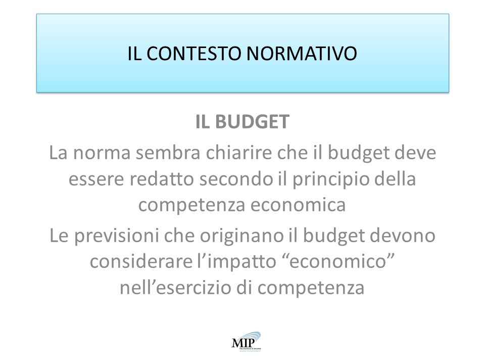 IL CONTESTO NORMATIVO IL BUDGET. La norma sembra chiarire che il budget deve essere redatto secondo il principio della competenza economica.
