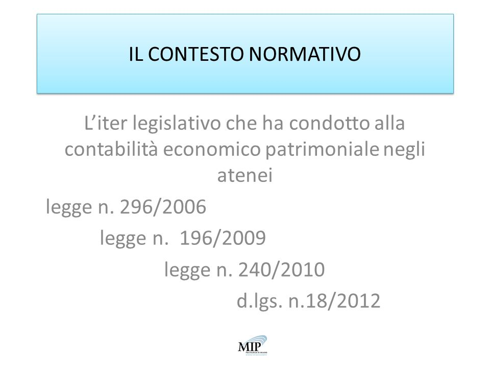 IL CONTESTO NORMATIVO L'iter legislativo che ha condotto alla contabilità economico patrimoniale negli atenei.