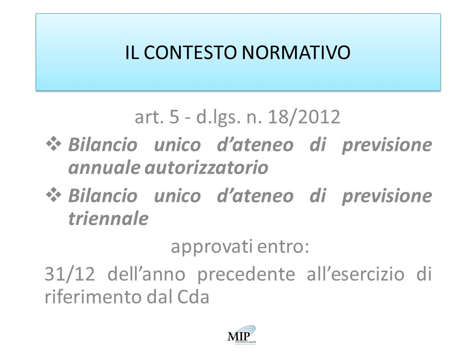 IL CONTESTO NORMATIVO art. 5 - d.lgs. n. 18/2012. Bilancio unico d'ateneo di previsione annuale autorizzatorio.
