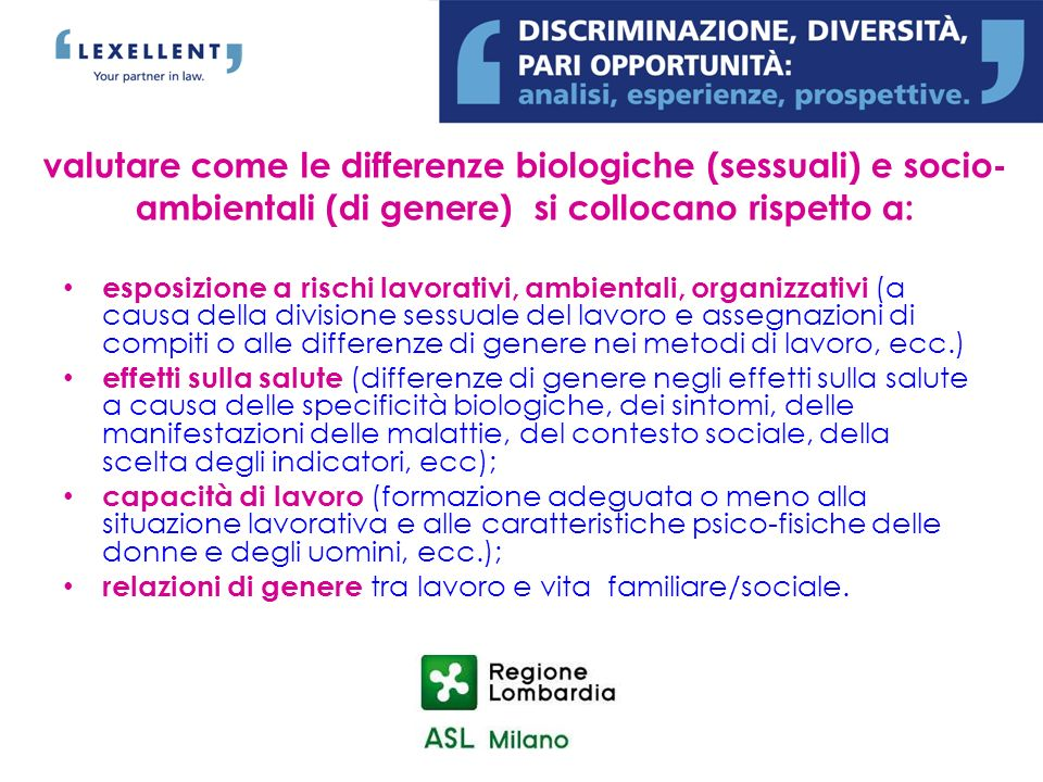 valutare come le differenze biologiche (sessuali) e socio-ambientali (di genere) si collocano rispetto a: