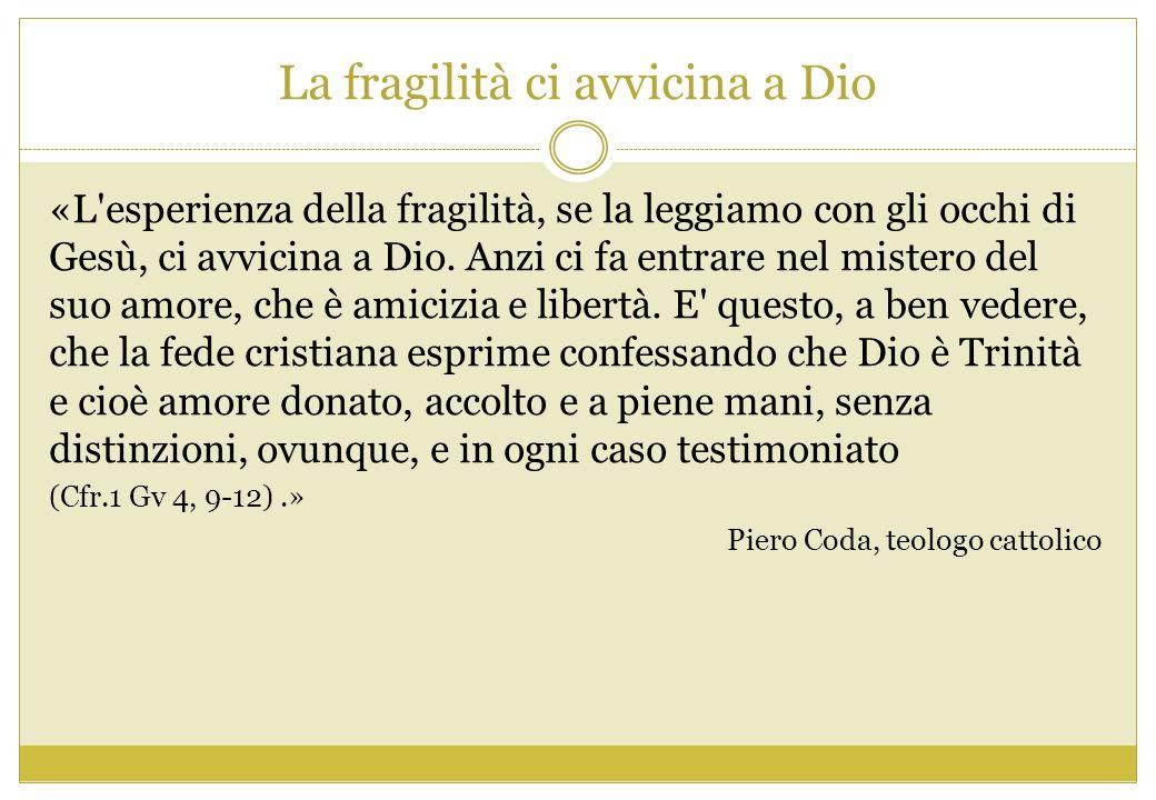 La fragilità ci avvicina a Dio