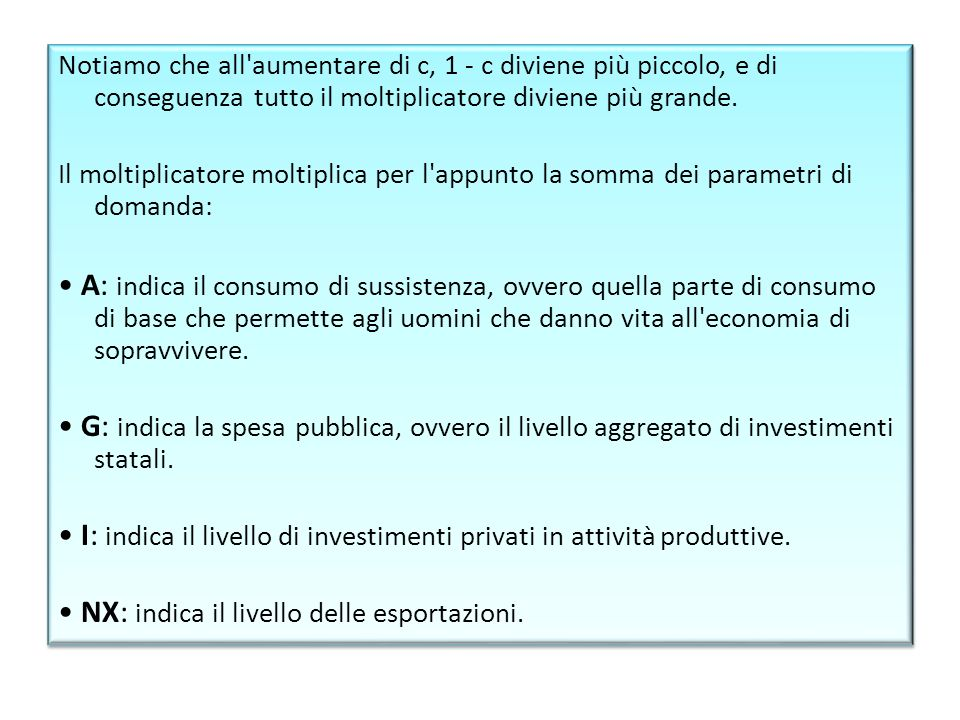 • I: indica il livello di investimenti privati in attività produttive.