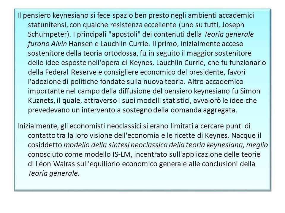 Il pensiero keynesiano si fece spazio ben presto negli ambienti accademici statunitensi, con qualche resistenza eccellente (uno su tutti, Joseph Schumpeter).