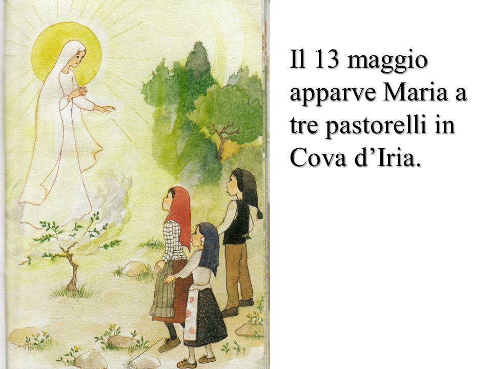 Il 13 maggio apparve Maria a tre pastorelli in Cova d'Iria.