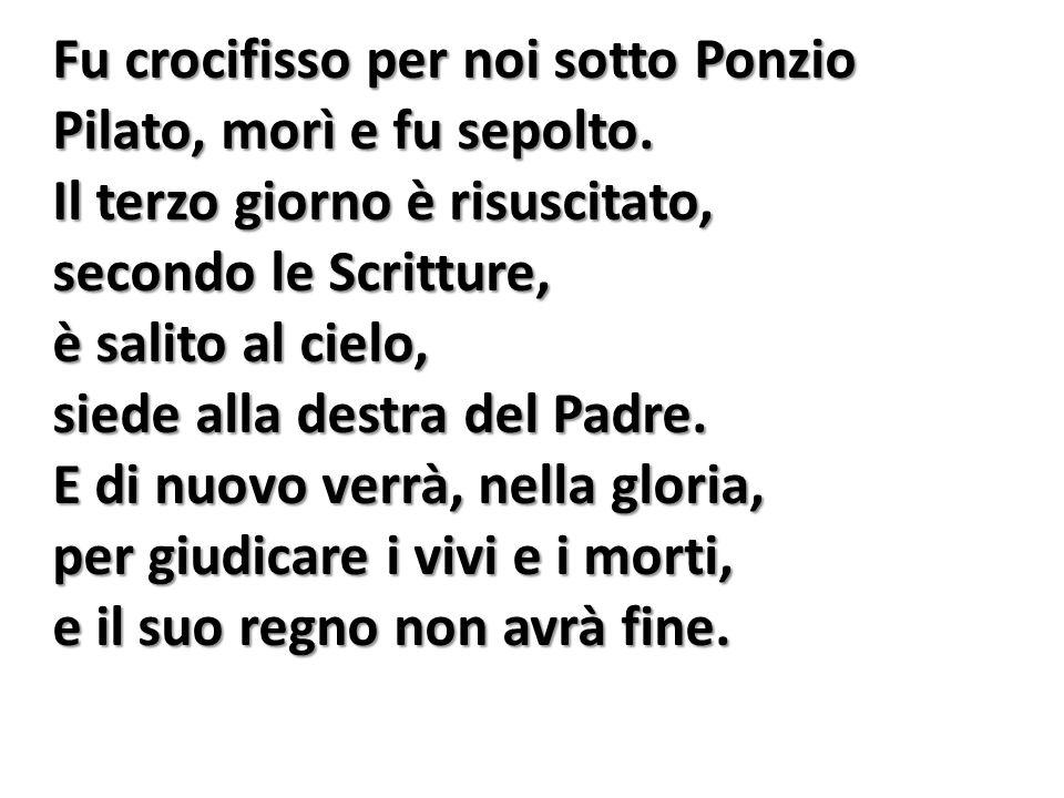 Fu crocifisso per noi sotto Ponzio Pilato, morì e fu sepolto.