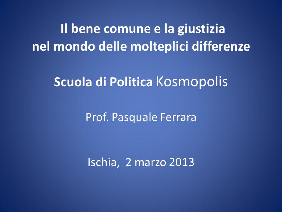 Il bene comune e la giustizia nel mondo delle molteplici differenze Scuola di Politica Kosmopolis Prof.